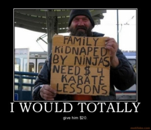 WOULD TOTALLY - give him $20.