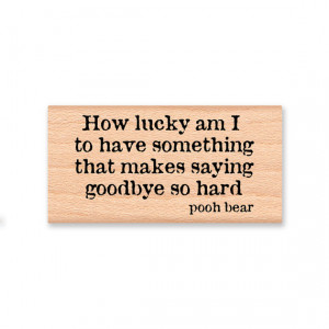 POOH QUOTE-How lucky am I to have something that makes saying goodbye ...