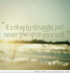 ... .com/its-okay-to-struggle-just-never-give-up-on-yourself/ Like