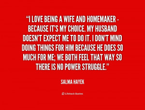 quote-Salma-Hayek-i-love-being-a-wife-and-homemaker-218225.png