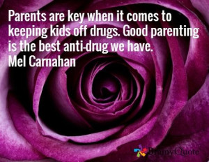 ... off drugs. Good parenting is the best anti-drug we have. Mel Carnahan