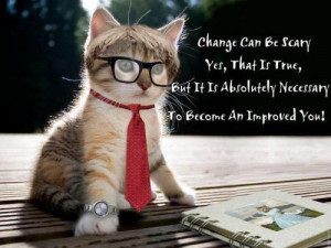 Change can be scary, but its necessary