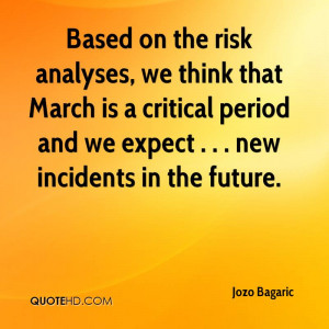 Based on the risk analyses, we think that March is a critical period ...