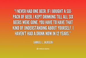 quote-Samuel-L.-Jackson-i-never-had-one-beer-if-i-19791.png