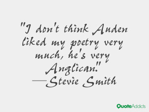 stevie smith quotes i don t think auden liked my poetry very much he s ...