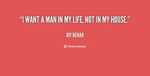 quote-Joy-Behar-i-want-a-man-in-my-life-150006.png