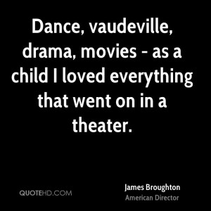 Dance, vaudeville, drama, movies - as a child I loved everything that ...
