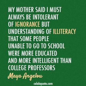 Maya Angelou Quote (About mother intelligent illiteracy college ...
