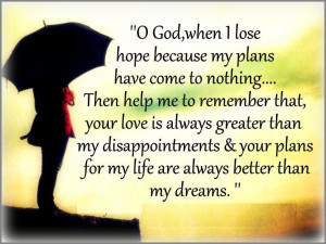 ... Your Love is always greater than my disappointments, & Your Plans for