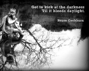Photo art quote card - Bruce Cockbu rn lyric 'kick at the darkness ...