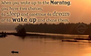 Dream Quote: When you wake up in the morning,you... Dreams (4)