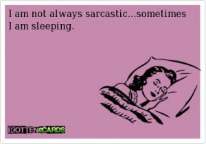 ... : Funny Pictures // Tags: I am not always sarcastic // April, 2013