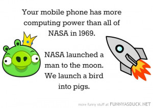 nasa computing power moon mobile phone angry birds pigs quote funny ...