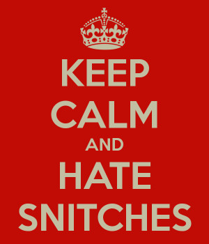 Hate Snitches Quotes Keep calm and hate snitches
