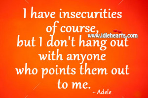 Insecurities In Relationships Quotes I have insecurities of course