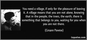 You need a village, if only for the pleasure of leaving it. A village ...