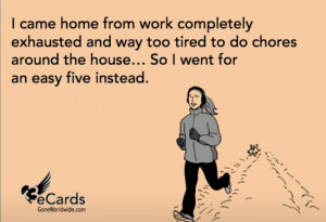 Runner Things #2502: I came home from work completely exhausted and ...