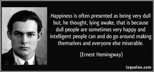 Happiness is often presented as being very dull but, he thought, lying ...