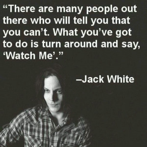 ... you've got to do is turn around and say, 'Watch Me'