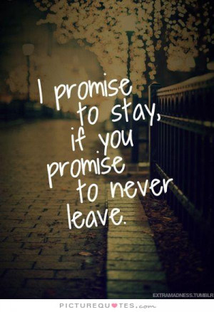 Promise Quotes Dont Leave Me Quotes Staying Together Quotes