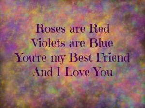 my best friend... thank you and I love you!: Roses Are Red, Friendship ...