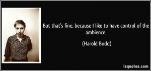More Harold Budd Quotes