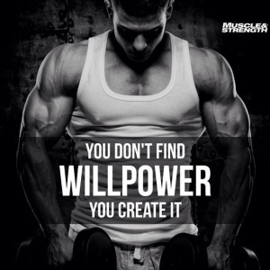 You don't find willpower. You create it.