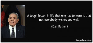 tough lesson in life that one has to learn is that not everybody ...
