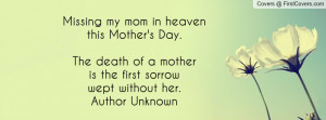 Missing my mom in heaven this Mother's Day.The death of a mother is ...