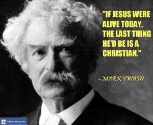 Mark Twain - http://dailyatheistquote.com/atheist-quotes/2013/05/07 ...