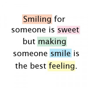 Smiling for someone is sweet but making someone smile is the best ...