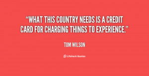 What this country needs is a credit card for charging things to ...