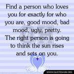 person-who-LOVES-you-for-exactly-for-who-you-are-good-mood-bad-mood ...