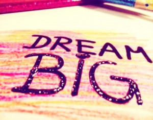It's high time we all dream BIG AGAIN!