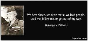 We herd sheep, we drive cattle, we lead people. Lead me, follow me, or ...