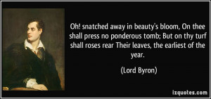 ... shall roses rear Their leaves, the earliest of the year. - Lord Byron