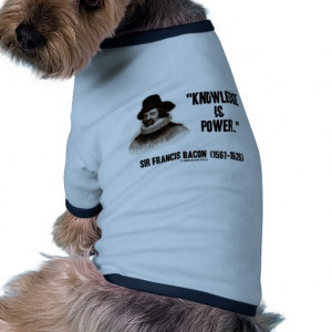 Sir Francis Bacon Knowledge Is Power Quote Dog T-shirt