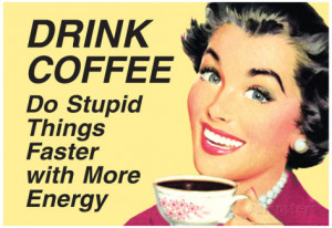 Drink Coffee Do Stupid Things With More Energy Funny Poster Poster