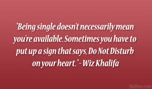 """... up a sign that says, Do Not Disturb on your heart."""" – Wiz Khalifa"""