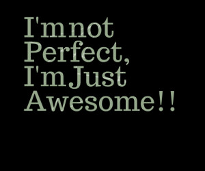 3760-im-not-perfect-im-just-awesome.png