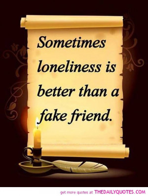 sometimes-loneliness-better-fake-friend-friendship-quotes-sayings ...