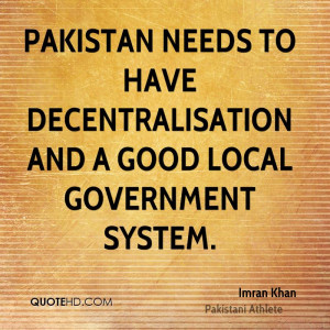 Pakistan needs to have decentralisation and a good local government ...