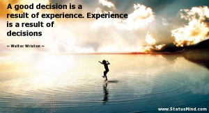 ... is a result of decisions - Walter Wriston Quotes - StatusMind.com