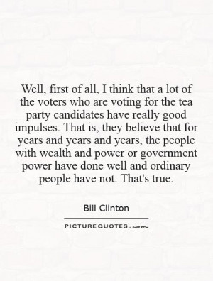 ... of all, I think that a lot of the voters who are voting for the tea