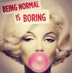 Marilyn had the right idea, why be boring?