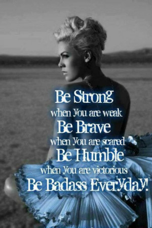 Pink - be strong be brave be humble be badass