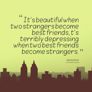 Quotes Picture: it's beautiful when two strangers become best friends ...