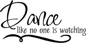 Dance Like No One Is Watching Vinyl Wall Decals