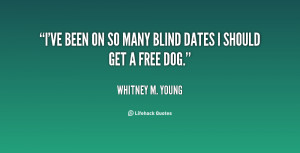 ve been on so many blind dates I should get a free dog.