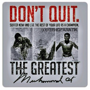 DON'T QUIT! #motivational #boxing quote: Muhammad Ali aka The ...